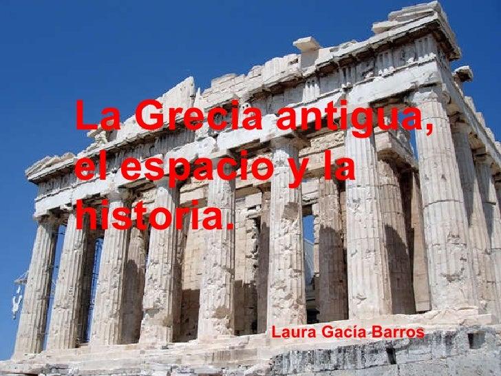 La Grecia antigua, el espacio y la historia. Laura Gacía Barros