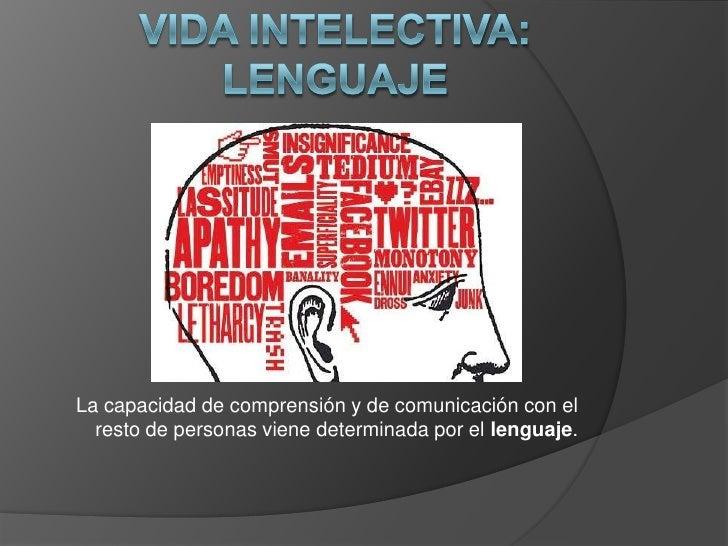 La capacidad de comprensión y de comunicación con el  resto de personas viene determinada por el lenguaje.