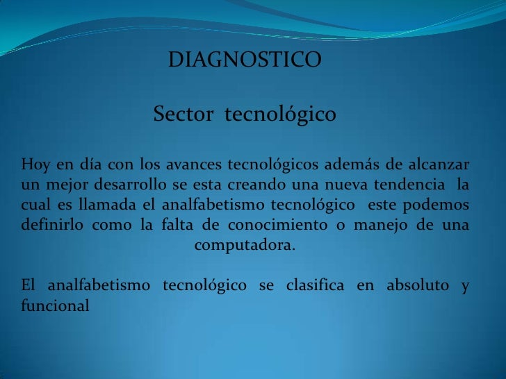 DIAGNOSTICO                 Sector tecnológicoHoy en día con los avances tecnológicos además de alcanzarun mejor desarroll...