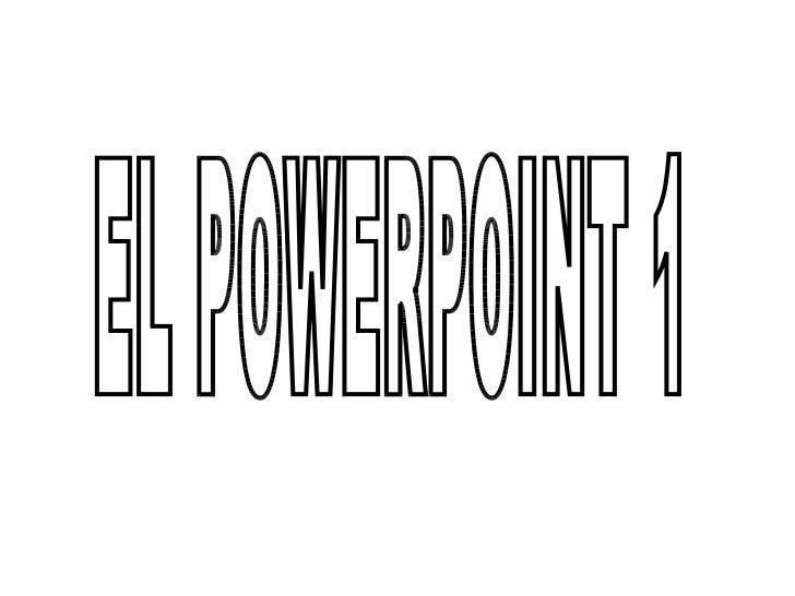 EL POWERPOINT 1