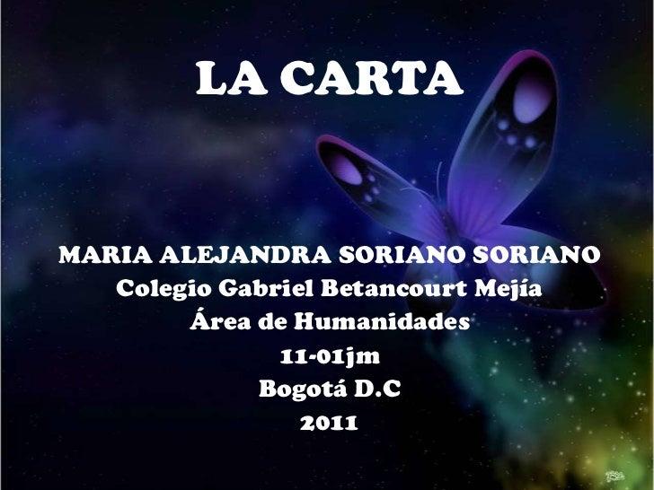 LA CARTAMARIA ALEJANDRA SORIANO SORIANO   Colegio Gabriel Betancourt Mejía        Área de Humanidades               11-01j...