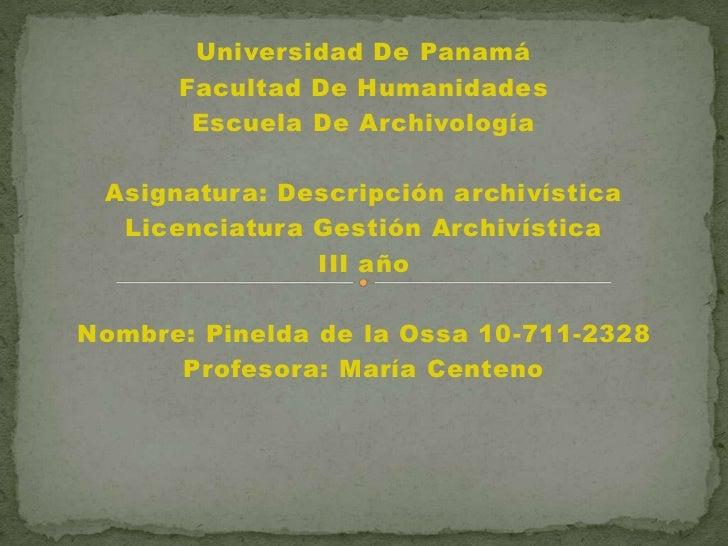 Universidad De Panamá      Facultad De Humanidades       Escuela De Archivología Asignatura: Descripción archivística  Lic...