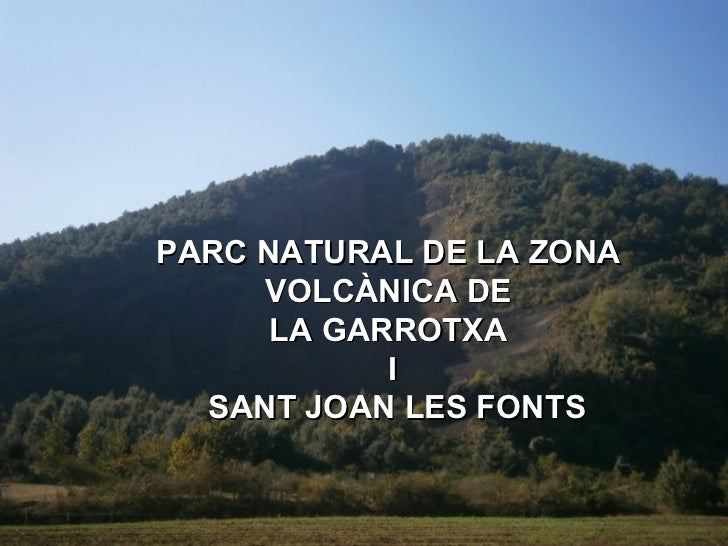 PARC NATURAL DE LA ZONA  VOLCÀNICA DE  LA GARROTXA  I SANT JOAN LES FONTS