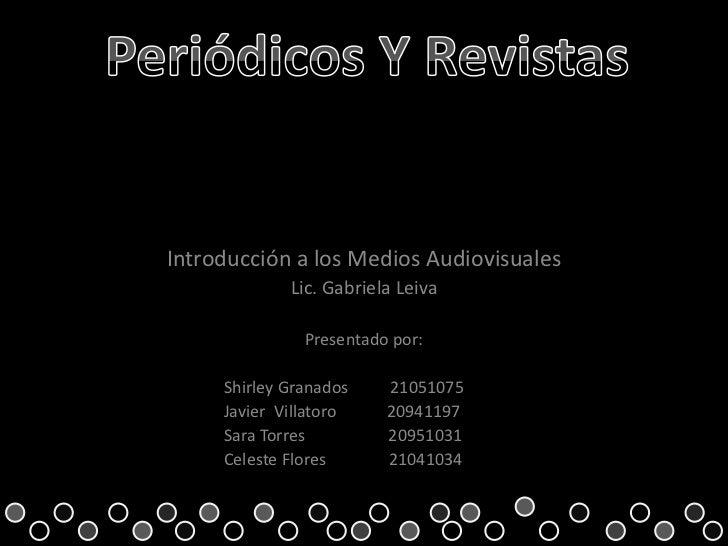 Introducción a los Medios Audiovisuales             Lic. Gabriela Leiva               Presentado por:     Shirley Granados...