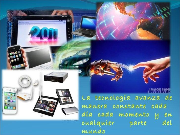 ... La tecnología avanza de manera constante cada día cada momento y en  cualquier parte del mundo c82bf740ab