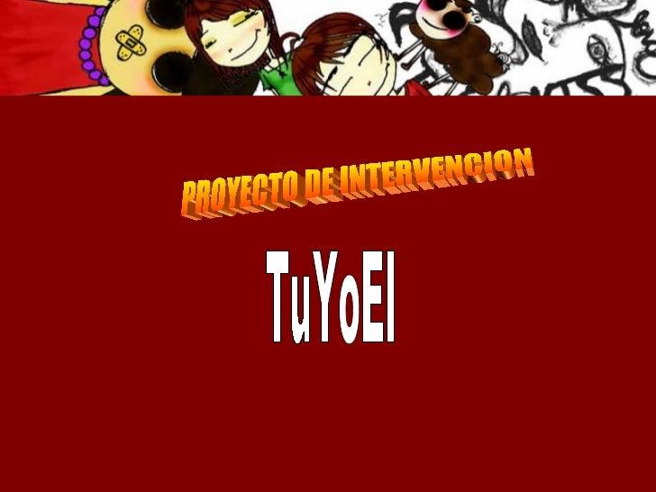 PROYECTO DE INTERVENCION  TuYoEl
