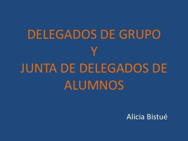 DELEGADOS DE GRUPO          YJUNTA DE DELEGADOS DE      ALUMNOS               Alicia Bistué