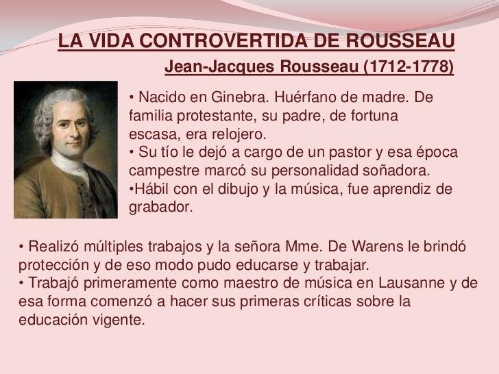 LA VIDA CONTROVERTIDA DE ROUSSEAU                    Jean-Jacques Rousseau (1712-1778)               • Nacido en Ginebra. ...