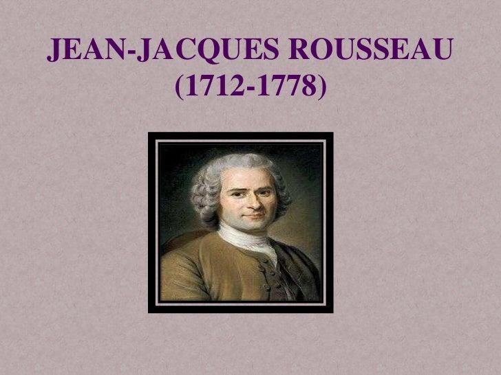 JEAN-JACQUES ROUSSEAU       (1712-1778)