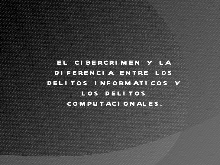 EL CIBERCRIMEN Y LA DIFERENCIA ENTRE LOS DELITOS INFORMATICOS Y LOS DELITOS COMPUTACIONALES.