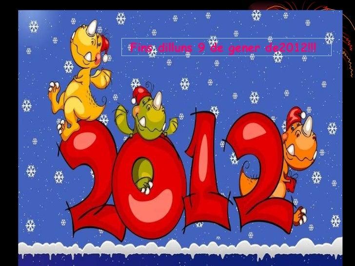 Fins dilluns 9 de gener de2012!!!