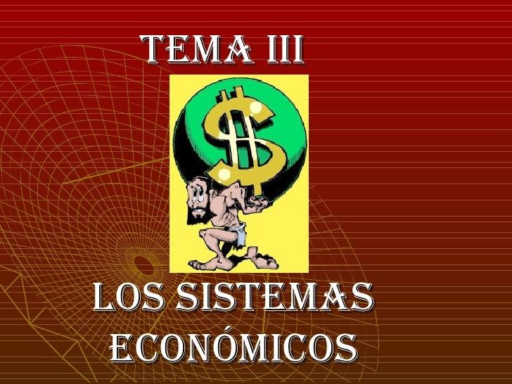 TEMA III  LOS SISTEMAS ECONÓMICOS