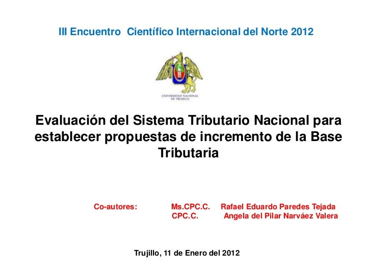 III Encuentro Científico Internacional del Norte 2012Evaluación del Sistema Tributario Nacional paraestablecer propuestas ...