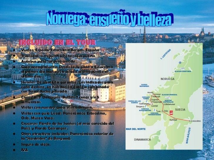 <ul><li>Vuelos:  España-Estocolmo/Bergen-España </li></ul><ul><li>Traslados: aeropuerto-hotel-aeropuerto </li></ul><ul><li...