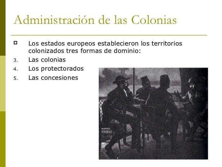 Administración de las Colonias <ul><li>Los estados europeos establecieron los territorios colonizados tres formas de domin...