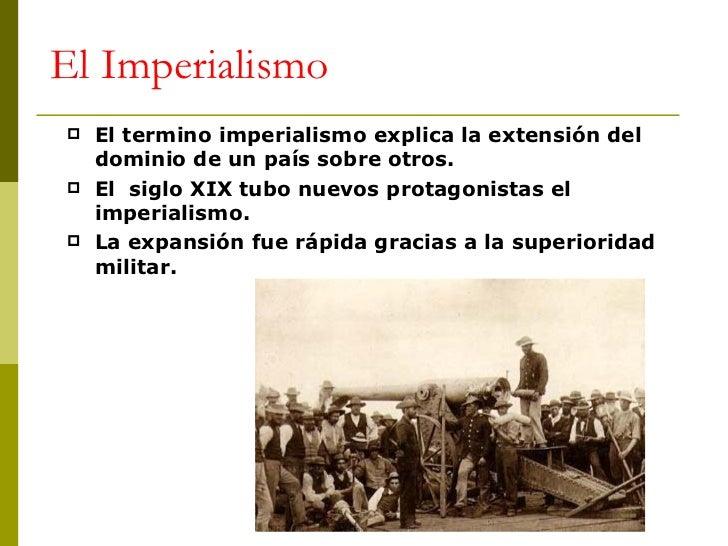 El Imperialismo <ul><li>El termino imperialismo explica la extensión del dominio de un país sobre otros. </li></ul><ul><li...
