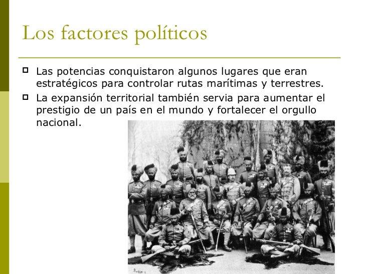 Los factores políticos <ul><li>Las potencias conquistaron algunos lugares que eran estratégicos para controlar rutas marít...