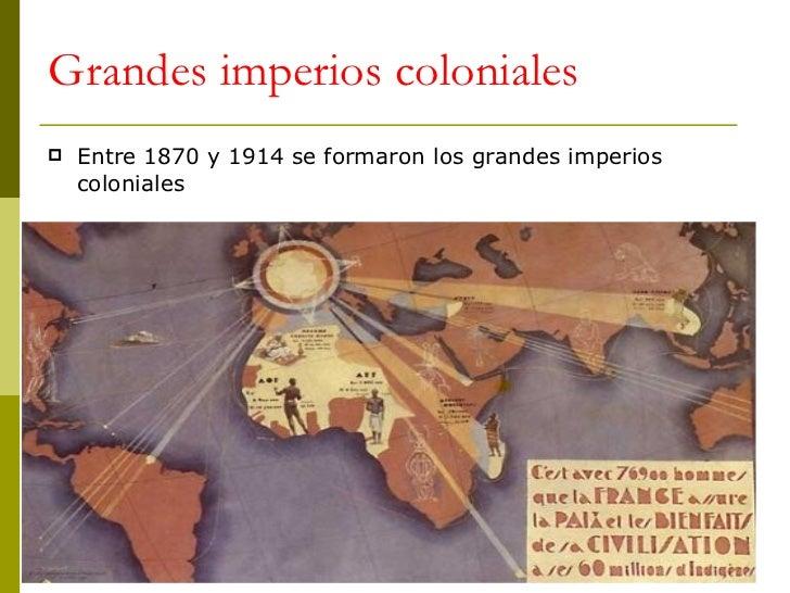 Grandes imperios coloniales <ul><li>Entre 1870 y 1914 se formaron los grandes imperios coloniales </li></ul>