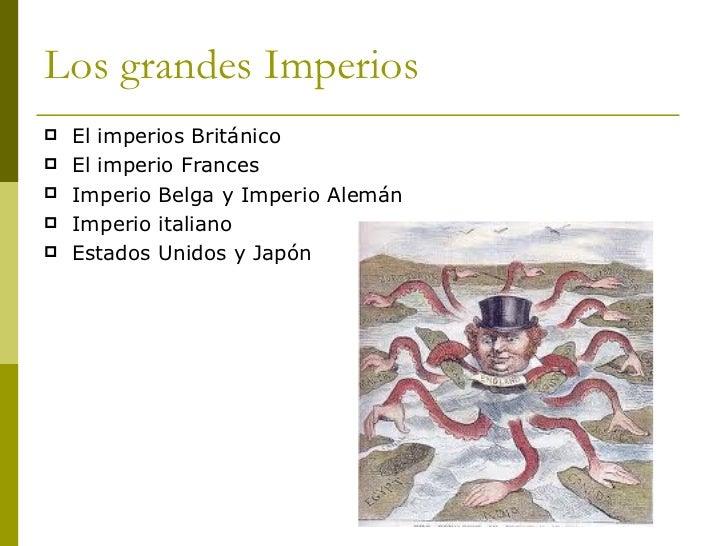 Los grandes Imperios <ul><li>El imperios Británico </li></ul><ul><li>El imperio Frances  </li></ul><ul><li>Imperio Belga y...