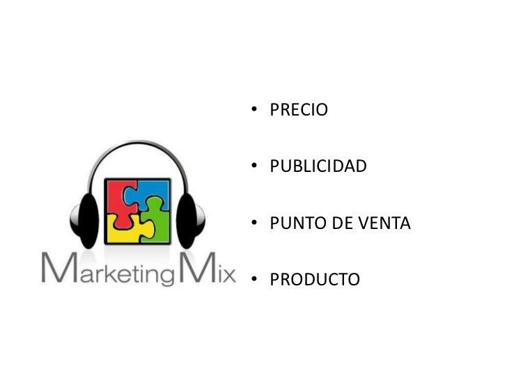• PRECIO  • PUBLICIDAD  • PUNTO DE VENTA  • PRODUCTO
