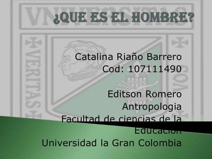 Catalina Riaño Barrero             Cod: 107111490              Editson Romero                 Antropologia    Facultad de ...