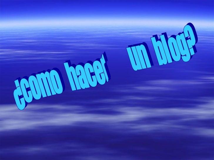 ¿como  hacer  un  blog?