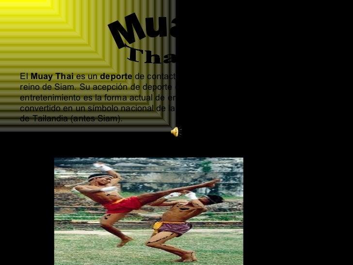 El Muay Thai es un deporte de contacto y era elarte marcialnacional del antiguo reino de Siam.Su acepción de deport...