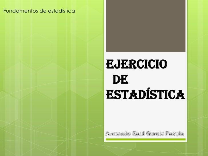 Fundamentos de estadística                             Ejercicio                              de                          ...