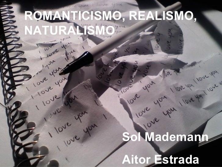 ROMANTICISMO, REALISMO,NATURALISMO             Sol Mademann             Aitor Estrada