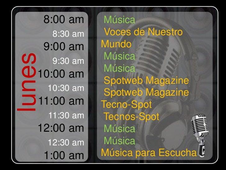 8:00 am     Música         8:30 am    Voces de Nuestro        9:00 am    Mundo                    Músicalunes         9:30...