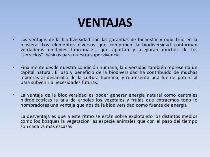 VENTAJAS•   Las ventajas de la biodiversidad son las garantías de bienestar y equilibrio en la    biosfera. Los elementos ...