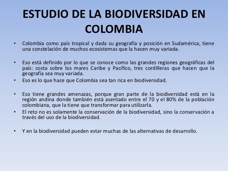 ESTUDIO DE LA BIODIVERSIDAD EN              COLOMBIA•   Colombia como país tropical y dada su geografía y posición en Suda...