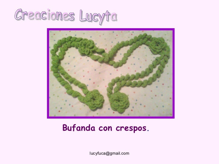 Bufanda con crespos.      lucyfuca@gmail.com