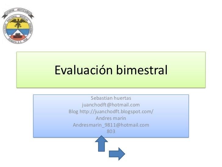 Evaluación bimestral            Sebastian huertas        juanchodft@hotmail.com  Blog http://juanchodft.blogspot.com/     ...