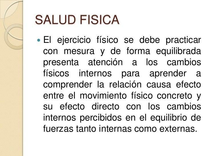 SALUD FISICA   El ejercicio físico se debe practicar    con mesura y de forma equilibrada    presenta atención a los camb...