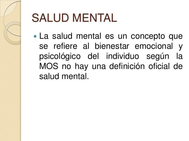 SALUD MENTAL   La salud mental es un concepto que    se refiere al bienestar emocional y    psicológico del individuo seg...
