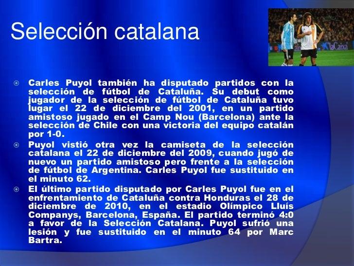 Perfil Futbolístico   Carles Puyol es conocido por ser un jugador intenso y    comprometido en la zaga defensiva. El médi...