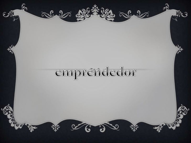  Un emprendedor es una persona que enfrenta con resoluciónacciones difíciles. Específicamente en el campo de la economían...