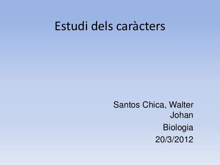 Estudi dels caràcters           Santos Chica, Walter                         Johan                       Biologia         ...