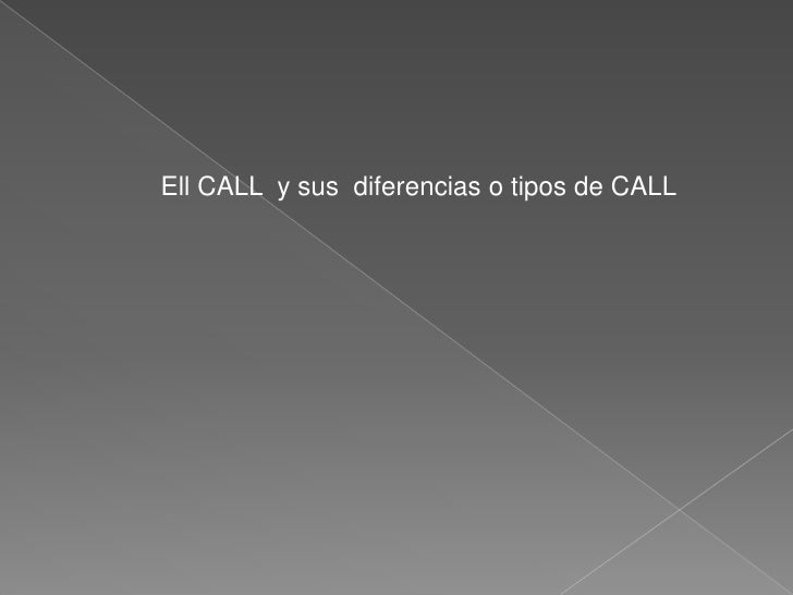 Ell CALL y sus diferencias o tipos de CALL