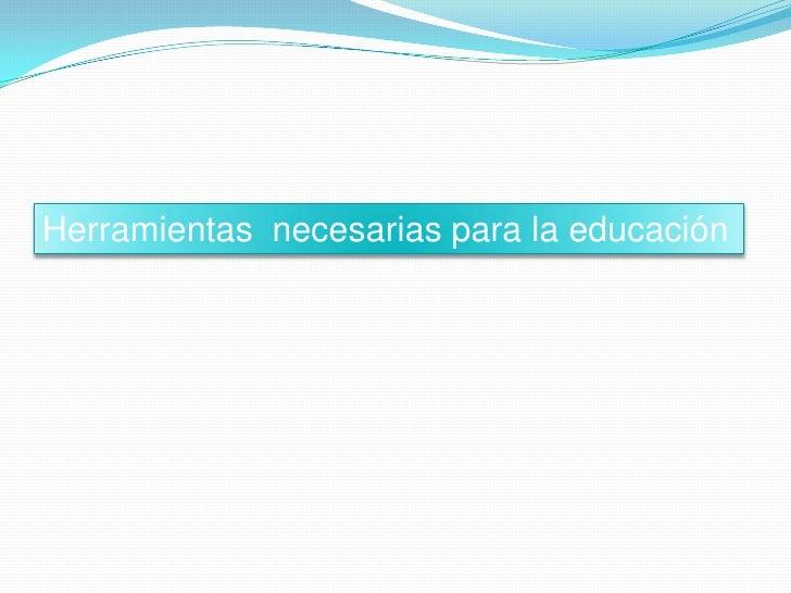 Herramientas necesarias para la educación