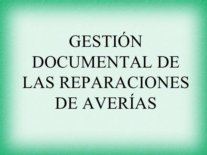 GESTIÓN DOCUMENTAL DELAS REPARACIONES   DE AVERÍAS