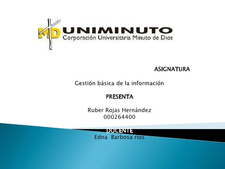 ASIGNATURAGestión básica de la información           PRESENTA    Ruber Rojas Hernández         000264400          DOCENTE ...