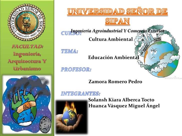 Ingeniería Agroindustrial Y Comercio Exterior        Cultura Ambiental        Educación Ambiental        Zamora Romero Ped...