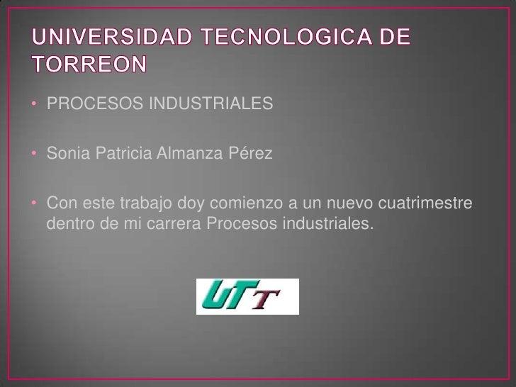 • PROCESOS INDUSTRIALES• Sonia Patricia Almanza Pérez• Con este trabajo doy comienzo a un nuevo cuatrimestre  dentro de mi...