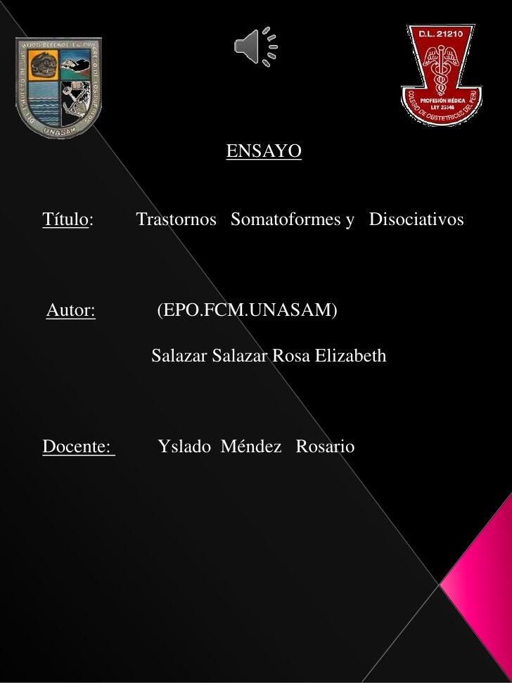 ENSAYOTítulo:    Trastornos Somatoformes y DisociativosAutor:       (EPO.FCM.UNASAM)            Salazar Salazar Rosa Eliza...
