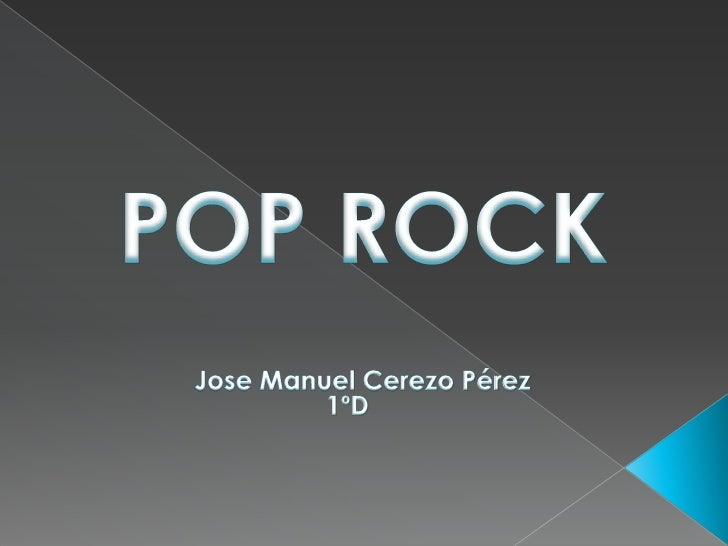    El pop rock es un género musical    que, como su nombre indica, combina    elementos del rock con otros propios de la ...