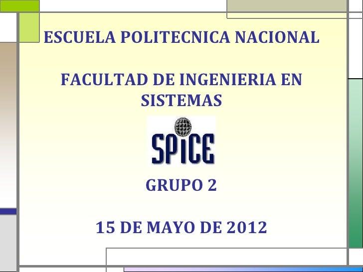 ESCUELA POLITECNICA NACIONAL FACULTAD DE INGENIERIA EN        SISTEMAS          GRUPO 2     15 DE MAYO DE 2012