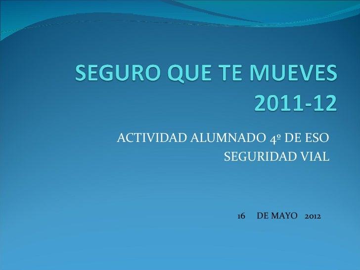 ACTIVIDAD ALUMNADO 4º DE ESO              SEGURIDAD VIAL               16   DE MAYO 2012