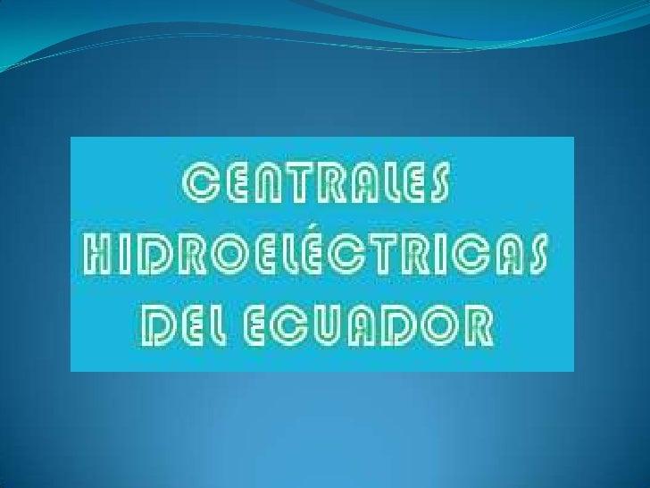 CENTRAL HIDROELECTRICA ILLUCHI IUBICACIÓN    Y II             Las centrales están ubicadas cerca de la             ciudad...